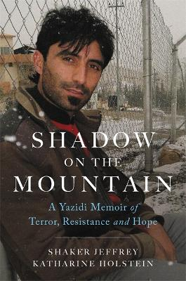 Shadow on the Mountain: A Yazidi Memoir of Terror, Resistance and Hope by Katharine Holstein