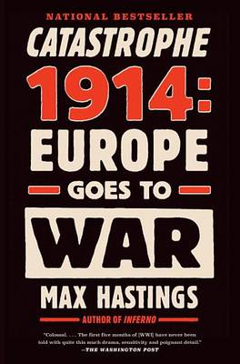 Catastrophe 1914 by Sir Max Hastings
