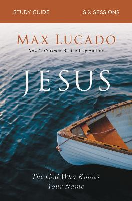 Jesus Study Guide: The God Who Knows Your Name by Max Lucado