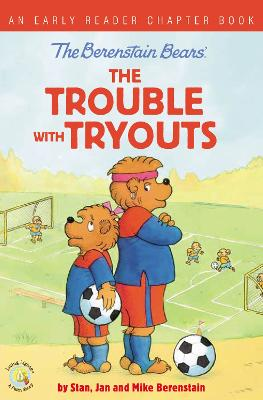The Berenstain Bears The Trouble with Tryouts: An Early Reader Chapter Book by Stan Berenstain
