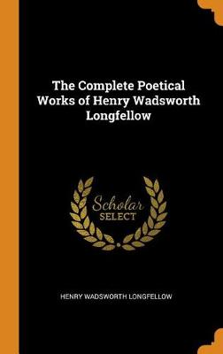 The Complete Poetical Works of Henry Wadsworth Longfellow by Wadsworth Henry Longfellow