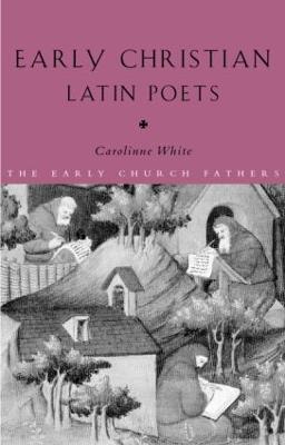 Early Christian Latin Poets by Carolinne White