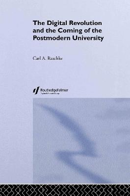 The Digital Revolution and the Coming of the Postmodern University by Carl A. Raschke