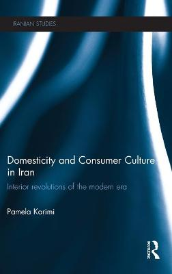 Domesticity and Consumer Culture in Iran by Pamela Karimi