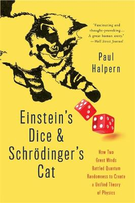 Einstein's Dice and Schroedinger's Cat by Paul Halpern