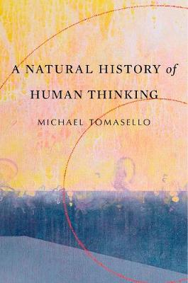 A Natural History of Human Thinking by Michael Tomasello