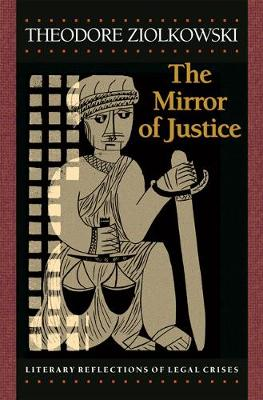 The Mirror of Justice by Theodore Ziolkowski