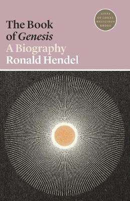 The Book of Genesis: A Biography by Ronald Hendel