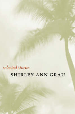 Selected Stories by Shirley Ann Grau