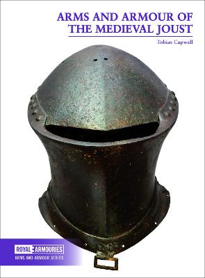 Arms and Armour of the Medieval Joust by Tobias Capwell