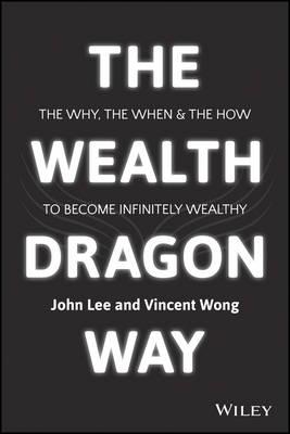 The Wealth Dragon Way by John K. Lee