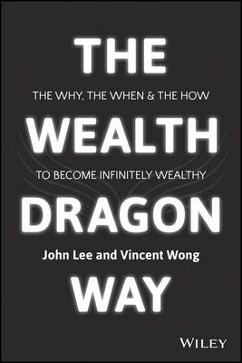 The Wealth Dragon Way by John K. Lee