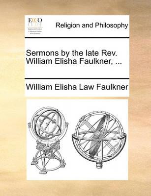 Sermons by the Late REV. William Elisha Faulkner, ... by William Elisha Law Faulkner