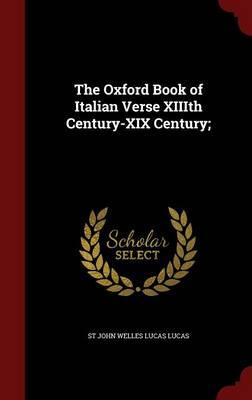 Oxford Book of Italian Verse XIIIth Century-XIX Century by St John Welles Lucas Lucas