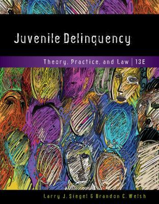 Juvenile Delinquency: Theory, Practice, and Law by Larry Siegel