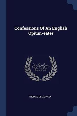 Confessions of an English Opium-Eater by Thomas De Quincey