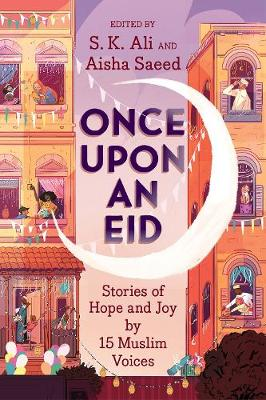 Once Upon an Eid: Stories of Hope and Joy by 15 Muslim Voices by S. K. Ali