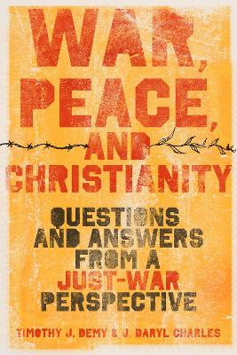 War, Peace, and Christianity by J. Daryl Charles