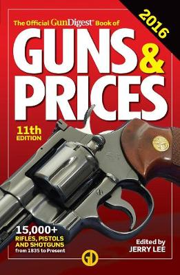The Official Gun Digest Book of Guns & Prices 2016 11th Edition by Jerry Lee