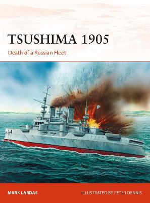Tsushima 1905: Death of a Russian Fleet by Mark Lardas