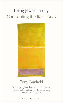 Being Jewish Today: Confronting the Real Issues by Rabbi Professor Tony Bayfield, CBE