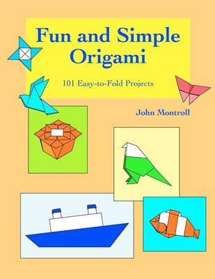 Fun and Simple Origami by John Montroll