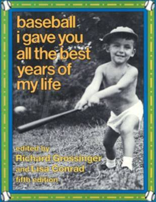 Baseball, I Gave You All the Best Years of My Life by Richard Grossinger