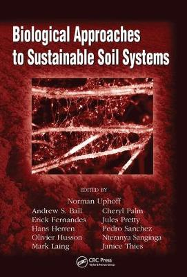 Biological Approaches to Sustainable Soil Systems by Norman Uphoff