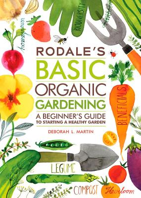 Rodale's Basic Organic Gardening by DEBORAH L. MARTIN