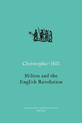 Milton and the English Revolution by Christopher Hill