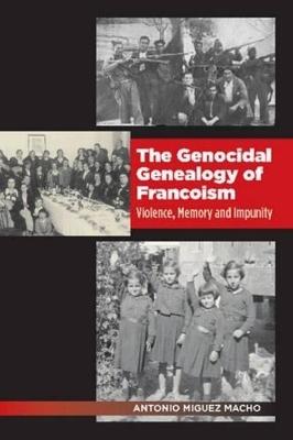 The Genocidal Genealogy of Francoism by Antonio Miguez Macho