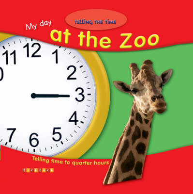 Telling The Time My Day At The Zoo by Alice Proctor