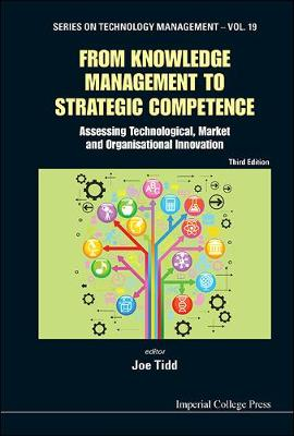From Knowledge Management To Strategic Competence: Assessing Technological, Market And Organisational Innovation (Third Edition) by Joe Tidd