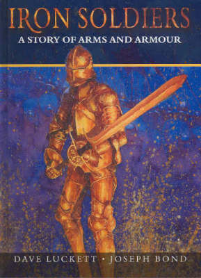Iron Soldiers: A Story of Arms and Armour by Dave Luckett