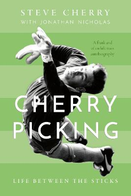 Cherry Picking: Life Between the Sticks by Steve Cherry