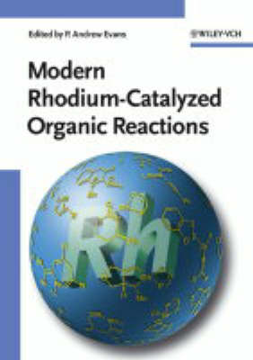 Modern Rhodium-Catalyzed Organic Reactions by P. Andrew Evans