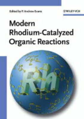 Modern Rhodium-Catalyzed Organic Reactions by P. Andrew Evans