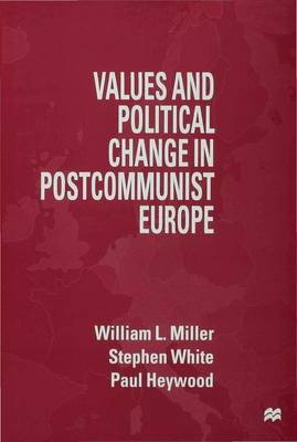Values and Political Change in Postcommunist Europe by Paul M. Heywood
