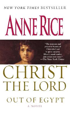 Christ the Lord: Out of Egypt by Professor Anne Rice