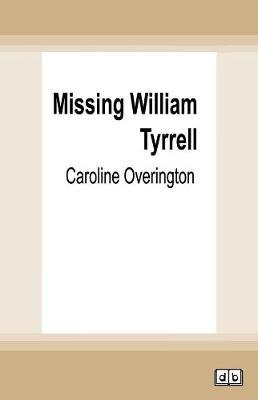 Missing William Tyrrell by Caroline Overington