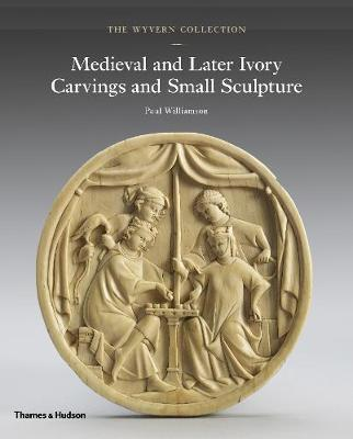 The Wyvern Collection: Medieval and Later Ivory Carvings and Small Sculpture book