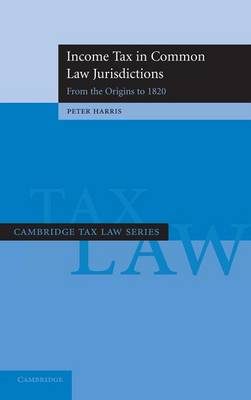Income Tax in Common Law Jurisdictions: Volume 1, From the Origins to 1820 book