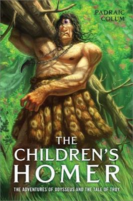Children's Homer: The Adventures of Odysseus and the Tale of Troy by Padraic Colum
