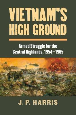 Vietnam's High Ground by J. P. Harris