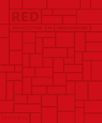 Red: Architecture in Monochrome by Phaidon Editors