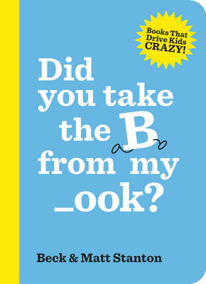 Did you take the B from my _ook? (Books That Drive Kids Crazy, Book 2) by Beck Stanton