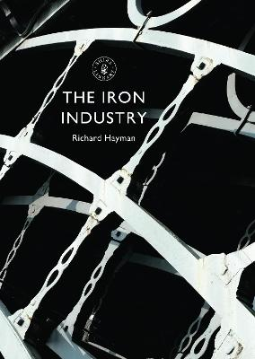 The Iron Industry by Richard Hayman