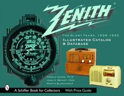 Zenith Radio, The Glory Years, 1936-1945: Illustrated Catalog and Database by Harold Cones