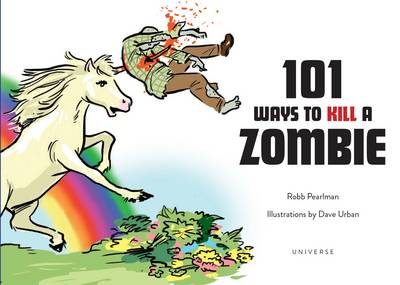101 Ways to Kill a Zombie by Robb Pearlman