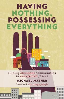 Having Nothing, Possessing Everything: Finding Abundant Communities in Unexpected Places by Michael Mather